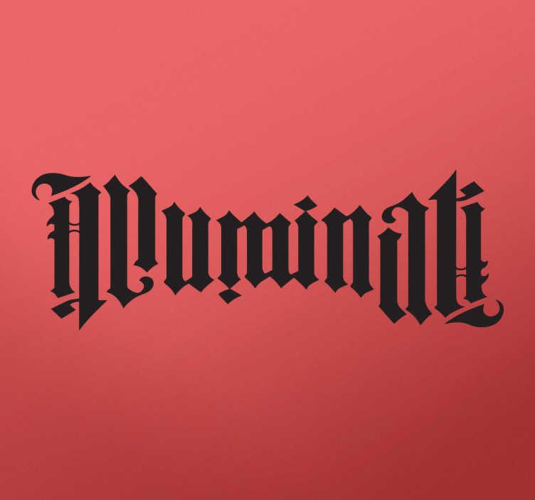 TenStickers. Sticker phrase illuminati. Sticker de la phrase illuminati à la police originale signifiant illuminé et aussi le nom d'une organisation secrète qui dirigerait le monde.
