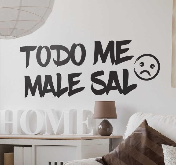TenVinilo. Vinilo decorativo male sal. Vinilos de frases divertidas con un texto que declara que a uno todo le sale mal, hasta escribir en la pared.