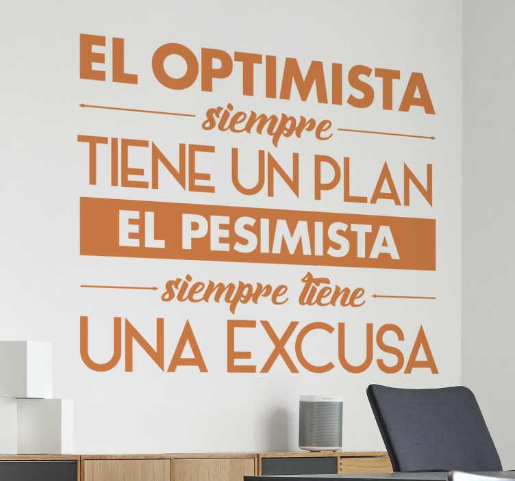 TenVinilo. Vinilos de frases sobre optimismo. Vinilos de texto originales, ideales para decorar las paredes de tu casa o tu despacho.