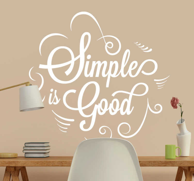 "TenStickers. Simple is good motivational sticker. Motivational quotes wall sticker in English with the text ""simple is good"", attributed to Jim Henson the creator of the puppets of Sesame Street."