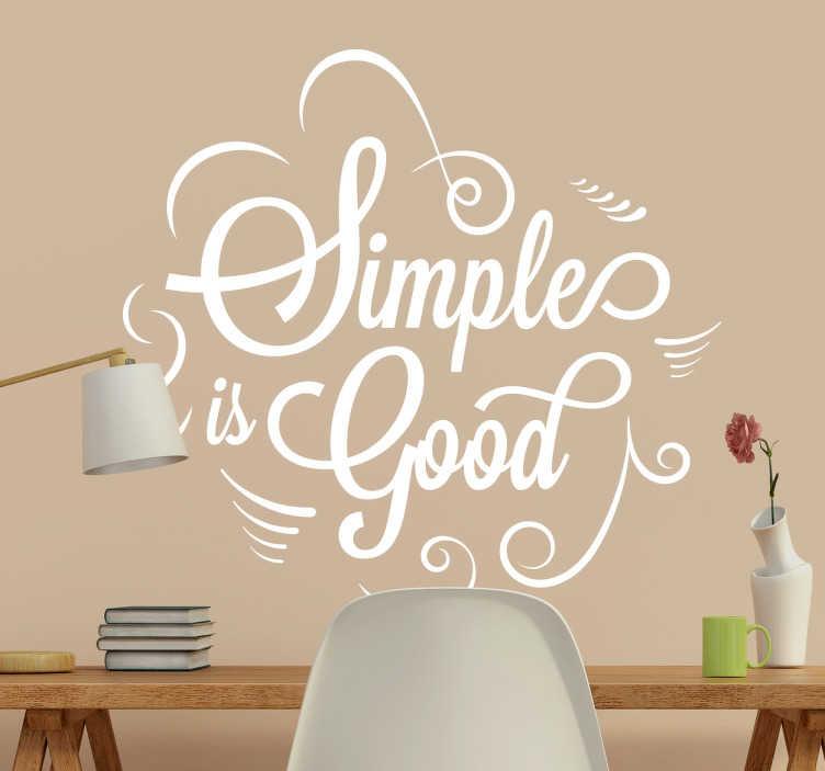 """TenVinilo. Vinilo texto simple is good. Vinilos de frases en inglés con el texto """"lo simple es bueno"""", atribuida a Jim Henson, el famoso creador de los títeres de Barrio Sésamo."""