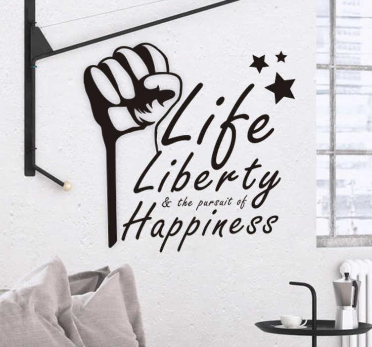 """TenVinilo. Vinilo texto happiness. Vinilos de frases motivadoras con un diseño en la que aparece un puño y el texto en inglés """"vida, libertad y la persecución de la felicidad""""."""