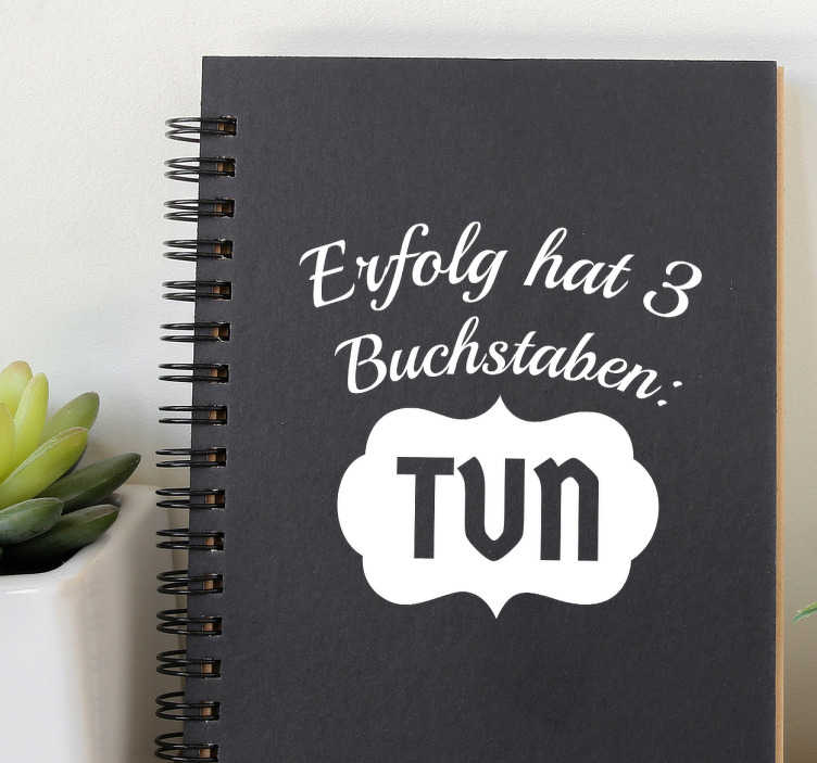 """TenStickers. Aufkleber Erfolg. Motivierender Aufkleber mit der Aufschrift """"Erfolg hat 3 Buchstaben: TUN"""" . Für mehr Inspiration im Alltag."""