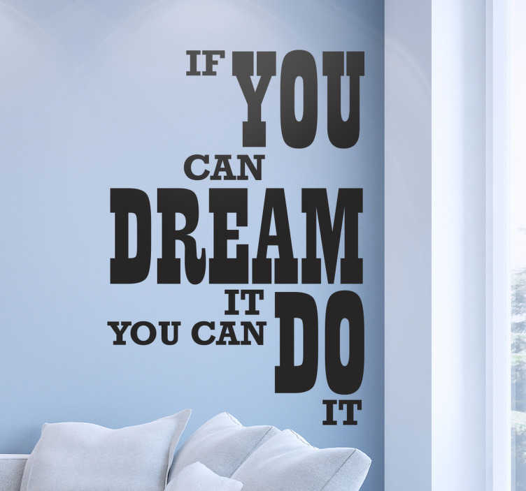 "TenStickers. Walt Disney you can do it motivational wall sticker. Text vinyl sticker with the inspirational phrase of Walt Disney ""If you can dream it, you can do it"". Available in more than 45 different colors."