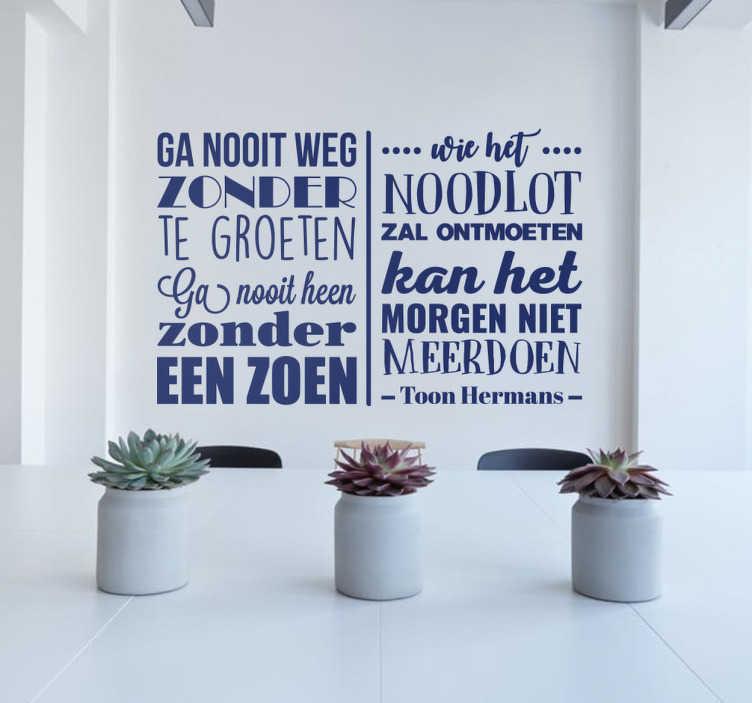 TenStickers. Sticker Toon Hermans citaat. Een fraaie en inspirerende muurtekst met een citaat van de beroemde cabaretier. Een muursticker om naar te leven.