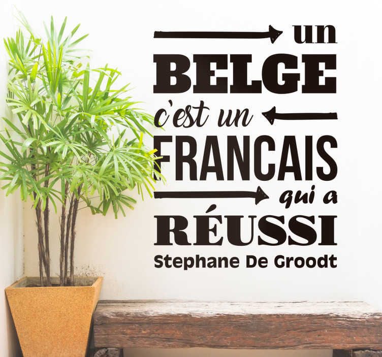 TenStickers. Sticker texte humour. Vous êtes un fan du comédien Stéphane de Groodt? Découvrez cet autocollant plein d'humour sur les relations franco-belges