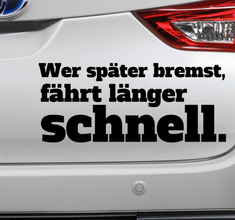 """TenStickers. Autoaufkleber Wer Später Bremst. Cooler Autoaufkleber mit dem Spruch """"Wer später bremst, fährt länger schnell"""". Perfekt fürs Auto, Motorrad oder andere Fahrzeug."""