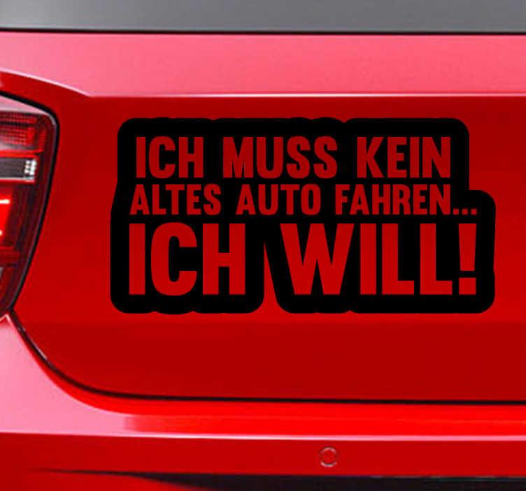 """TenStickers. Autoaufkleber Altes Auto. Witziger Autoaufkleber mit dem Spruch """"Ich muss kein altes Auto fahren, Ich will"""" Dekorieren Sie Ihr Auto mit Humor."""