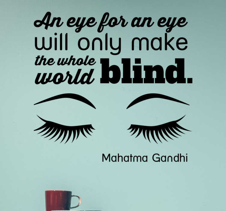 "TenStickers. Wandtattoo Eye for an Eye. Schönes Wandtattoo mit einem Zitat von Mahatma Ghandi. ""An Eye for an Eye will only make the whole world blind"""