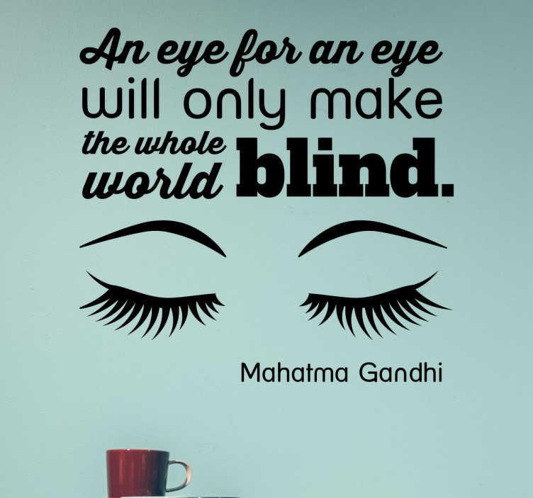 """TenStickers. Muursticker an eye for an eye. De muursticker met de uitspraak """"Een oog om een oog maakt de hele wereld blind"""" verfraait uw woonkamer en zend een belangrijke boodschap."""