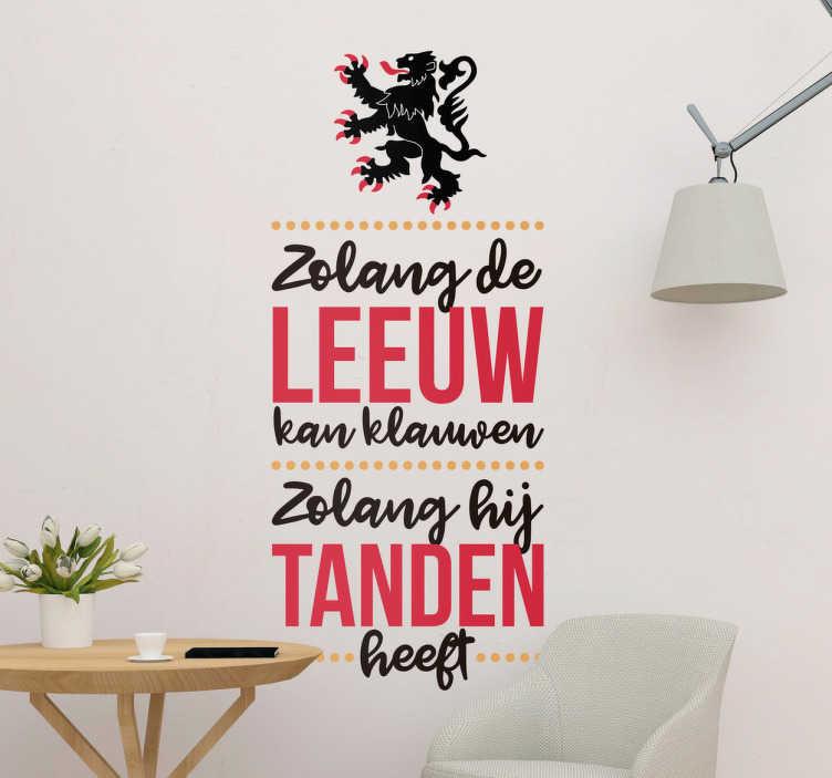 TenStickers. Muursticker Vlaamse volkslied. Mooie muursticker van de bekendste zin uit De Vlaamse Leeuw, het Vlaamse volkslied. Een prachtige muursticker voor de trotse Vlaming.