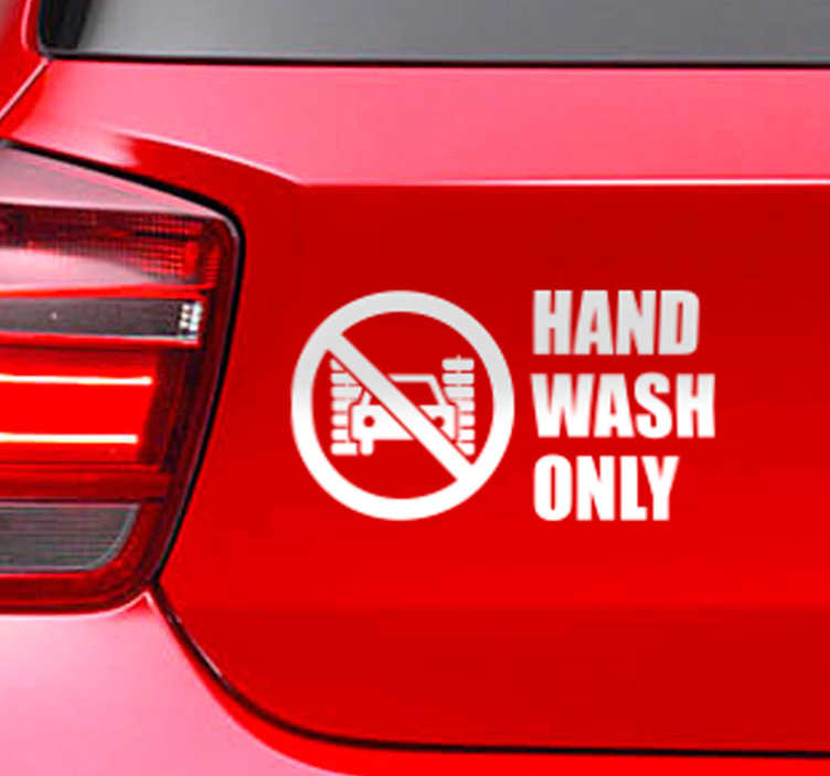 TenStickers. Autosticker hand wash only. Als uw auto ook extreem gevoelig is en u alleen de beste producten aan uw voertuig overlaat, dan is deze bumpersticker precies wat u zoekt.