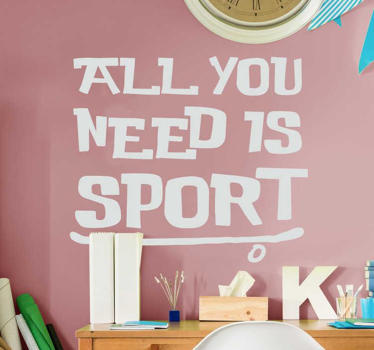 TenStickers. Muurtekst all you need is sport. Deze muursticker met de tekst all you need is sport is een leuke decoratie voor alle sport fans of sport gelegenheden.
