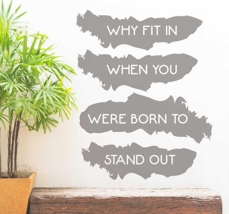 TenStickers. Muurtekst why fit in tekst. Met deze muurtekst met de woorden why fit in when you were born to stand out haalt u het beste uit iedereen die het leest.