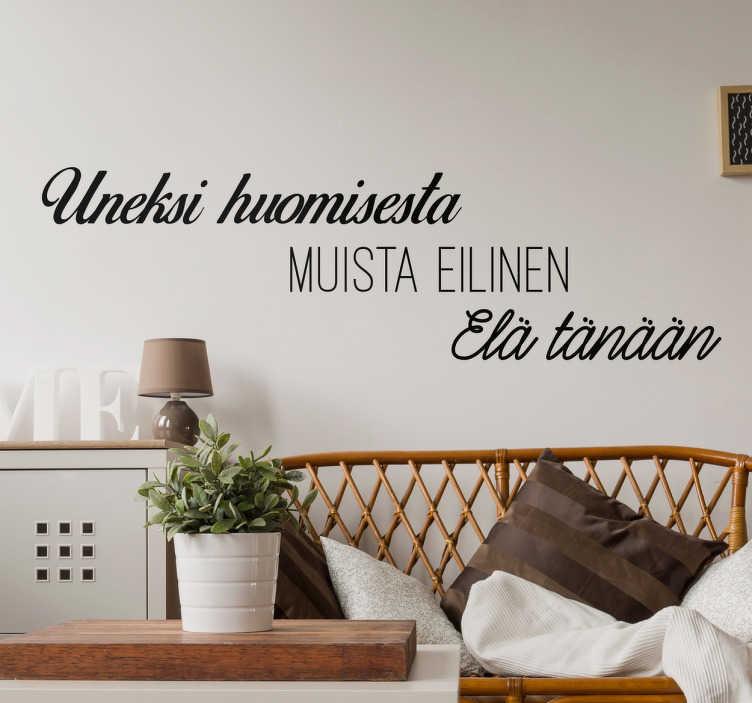 """Tenstickers. Tekstitarra Uneksi Muista Elä. Tekstitarra Uneksi Muista Elä. Kaunis ja yksinkertainen seinätarra tekstillä """"Uneksi huomisesta, muista eilinen, elä tänään""""."""