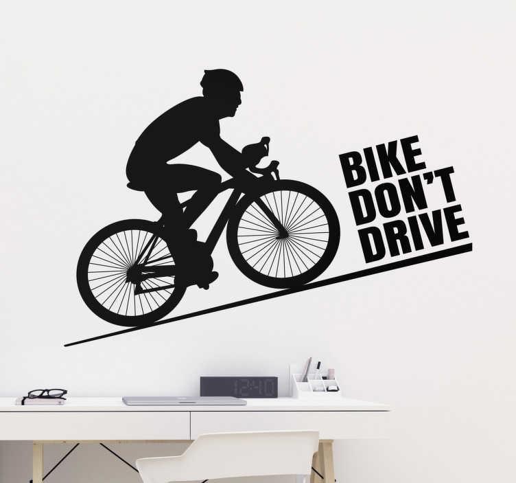 TenStickers. Muursticker Bike don't drive. Het design van de sticker bestaat uit een fietser op de weg met de tekst ervoor 'Bike don't drive'. Plaats de decoratie sticker in huis, op de bakfiets of in de sportschool.