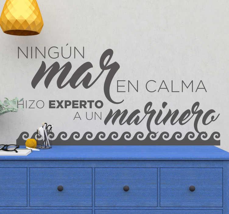 TenVinilo. Vinilos de frases mar en calma. Vinilos de texto originales con un refrán muy acorde a tu filosofía de vida, con un diseño exclusivo ideal para cualquier sala.