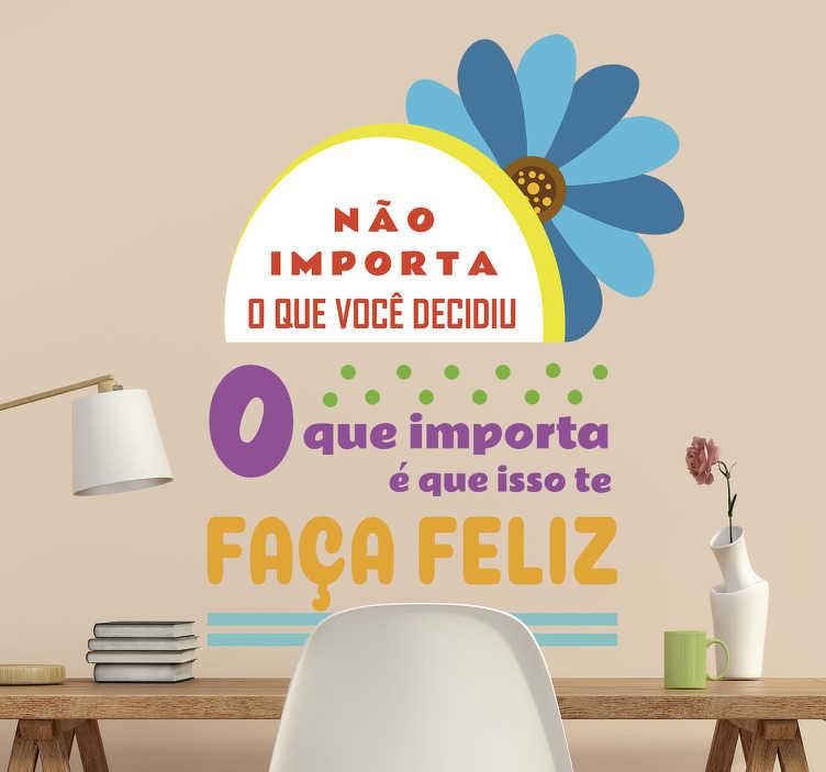 TenStickers. Autocolantes de parede texto felicidade. Autocolante de parede com o texto ''não importa o que você decidiu O que importa é que isso te faça feliz'' para lhe dar algo de positivo.