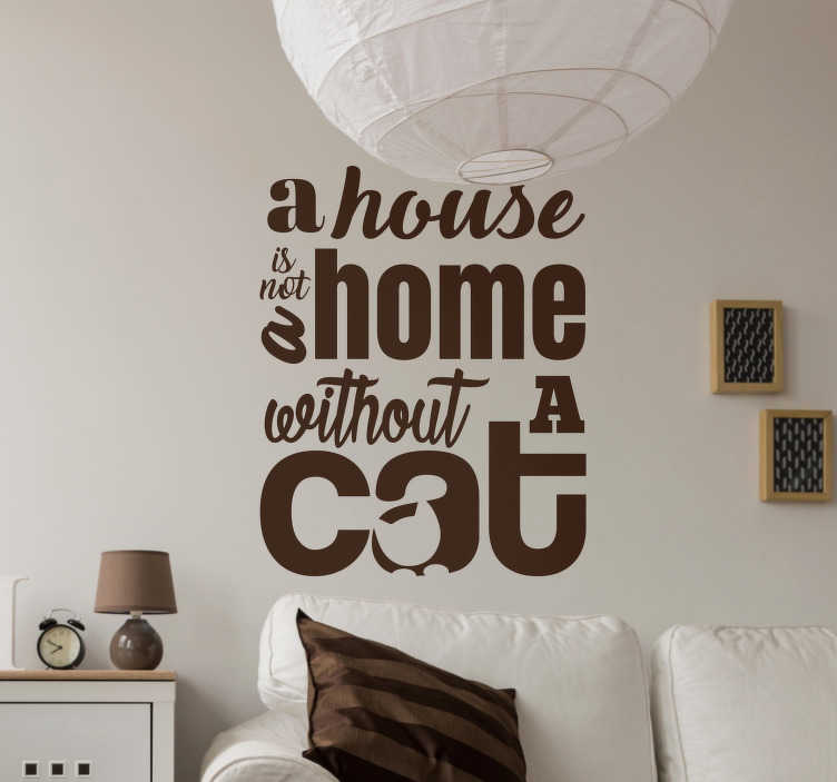 TenStickers. House without a cat popular saying decal. Decorative text home wall decal designed with fine font style with the content '' house without a cat''. Available in any required size.