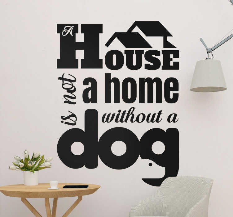 TenStickers. House without a dog wall decal. Decorative text home wall decal with the text quote . ''House without a dog''. We have it in different colours and size options.