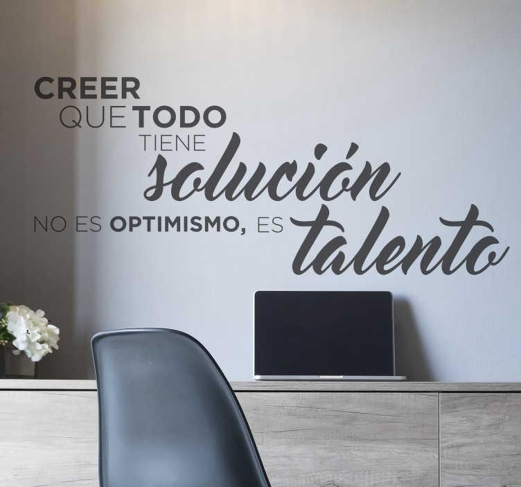 """TenVinilo. Vinilo frase motivacional talento. Vinilos de texto motivador con la frase """"creer que todo tiene solución no es optimismo, es talento""""."""