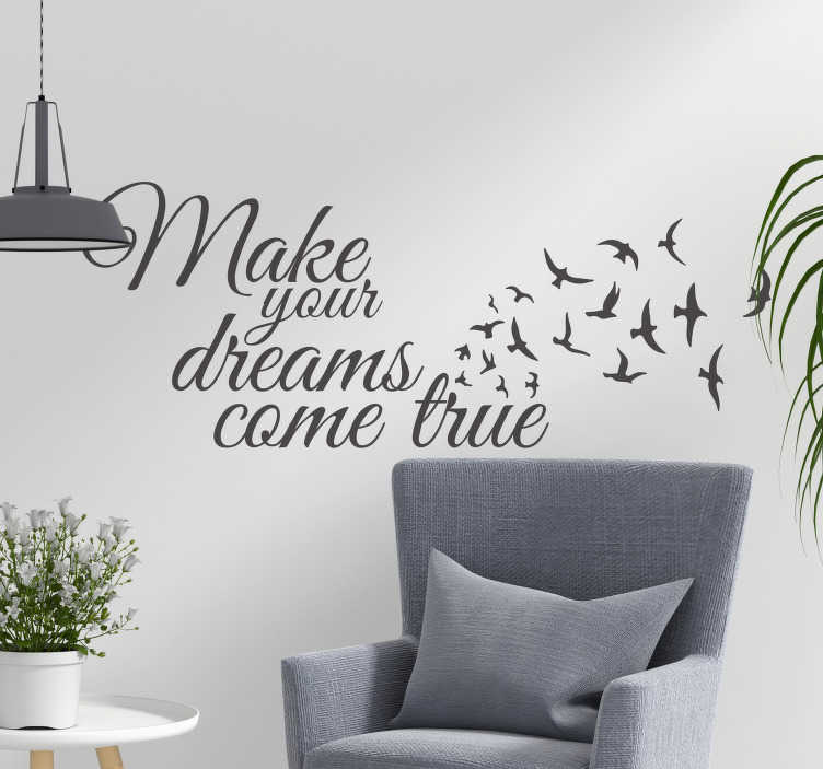 TenStickers. Make your dreams come true muurtekst. Deze muurtekst met de tekst 'Make your dreams come true' is een dagelijkse motivatie om je dromen na te leven.