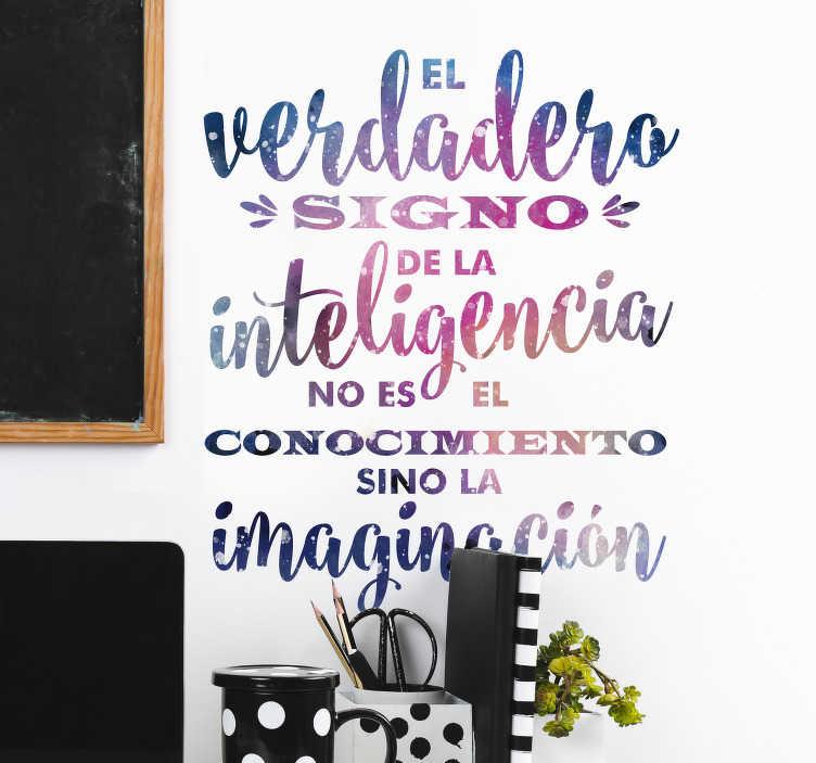 """TenVinilo. Vinilo frases superación y conocimiento. Vinilos para pared con el texto """"el verdadero signo de la inteligencia no es el conocimiento sino la imaginación""""."""