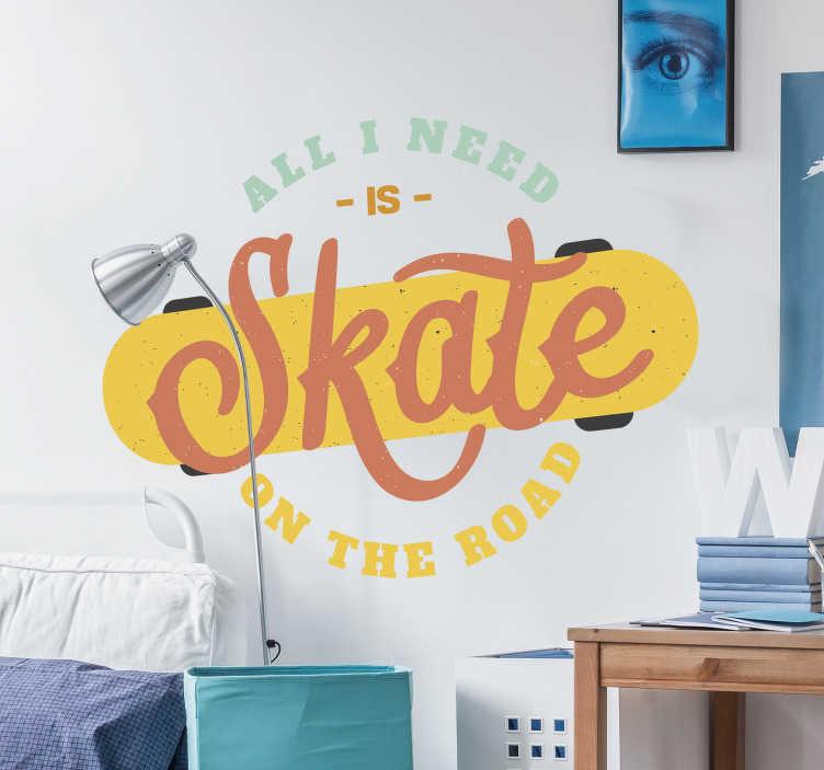 """TenStickers. Muursticker sport Retro skateboard. Laat uw liefde voor skateboarden zien met deze muursticker. Op de sticker is een skateboard afgebeeld met de tekst """"All I need is skate on the road""""."""