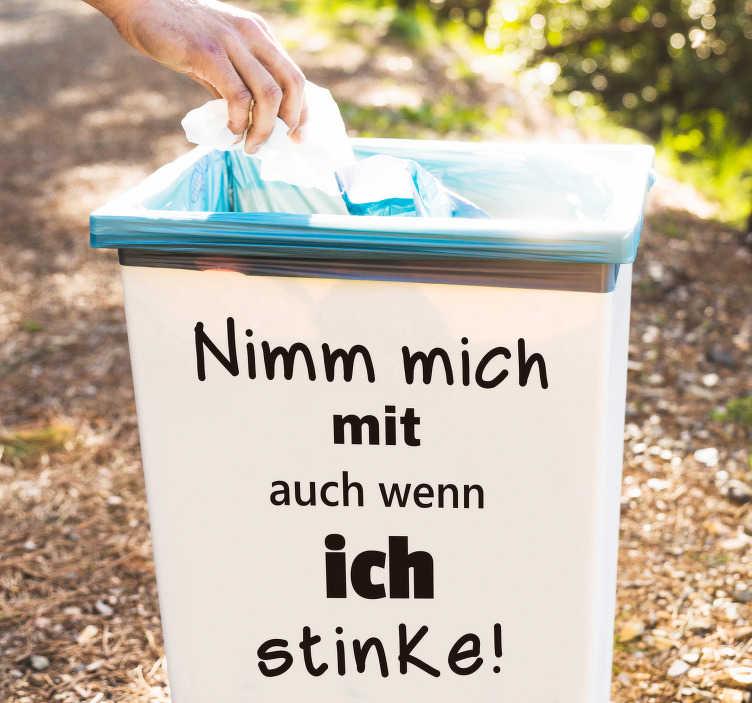 """TenStickers. Mülltonnennaufkleber Nimm mich mit. Lustiger Mülltonnennaufkleber, der einen beim Betrachten zum Schmunzeln anregt. ,, Nimm mich mit auch wenn ich stinke!"""" ist die Aufschrift."""