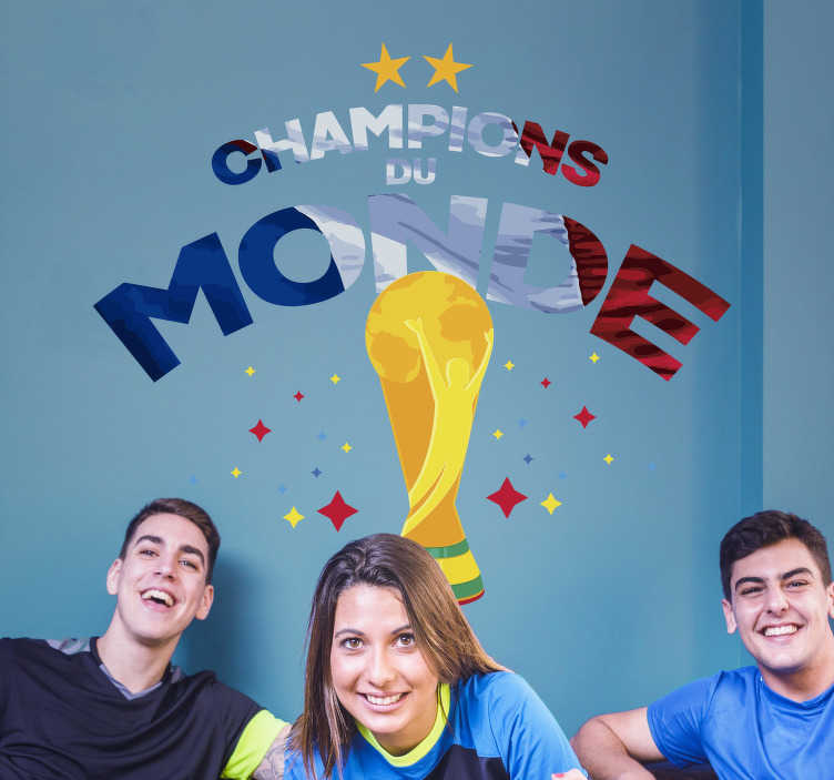 TenStickers. Sticker foot Champion du Monde. On est Champions du Monde ! Et c'est l'occasion de décorer son intérieur avec un sticker mural aux couleurs de la France. Sur Mesure. Livraison Rapide.
