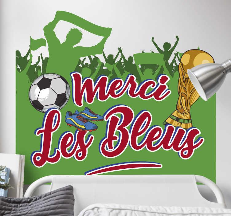 TenStickers. Sticker Sport Merci les Bleus. Soyons fier d'être bleu avec ce sticker de foot qui est le symbole de notre victoire en CDM ! Parfait pour salon et chambre ado. Livraison Rapide.