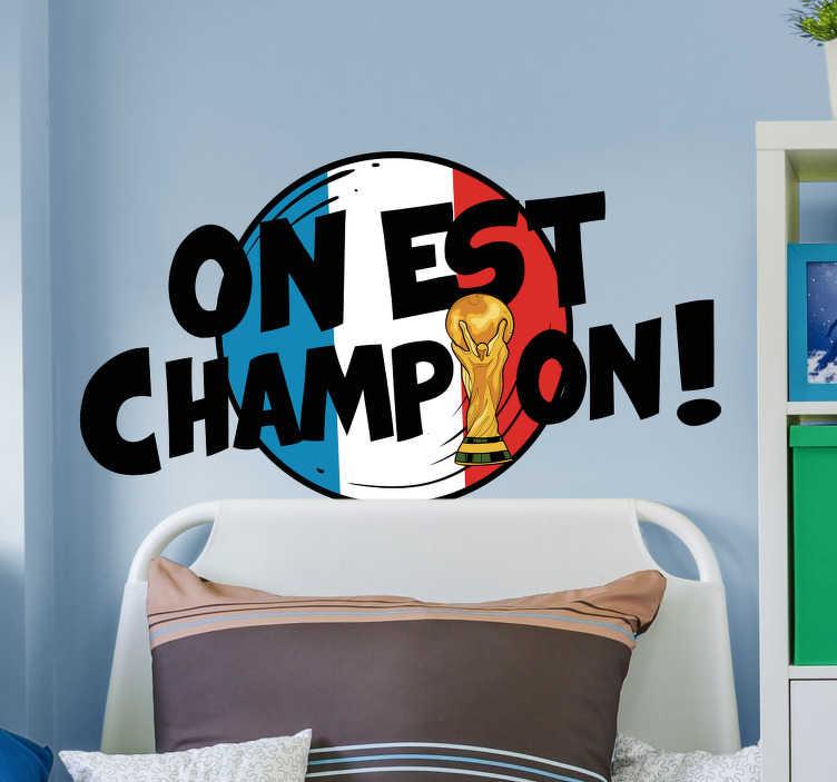 TenStickers. Sticker Sport Sticker On est Champion!. La planète a été à nous car nous sommes Champions Du Monde ! Ce sticker football est là pour le prouver et pour votre maison. Livraison Rapide.