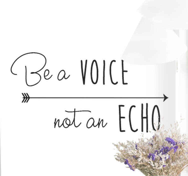 TenStickers. Be a Voice not an Echo Wall Sticker. Always remind yourself to be a voice, not an echo, with this fantastic quote inspired wall text sticker! Personalised stickers.