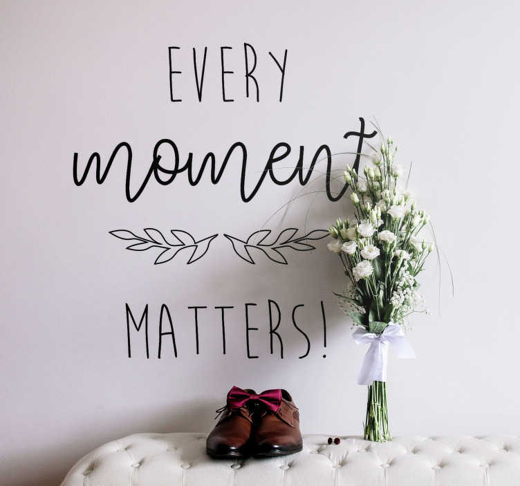TenStickers. Muursticker Every moment matters. Every moment matters! Deze muursticker bezorgt u dagelijks de nodige motivatie en herinnert u eraan dat elk moment telt. Kleur en afmetingen aanpasbaar.