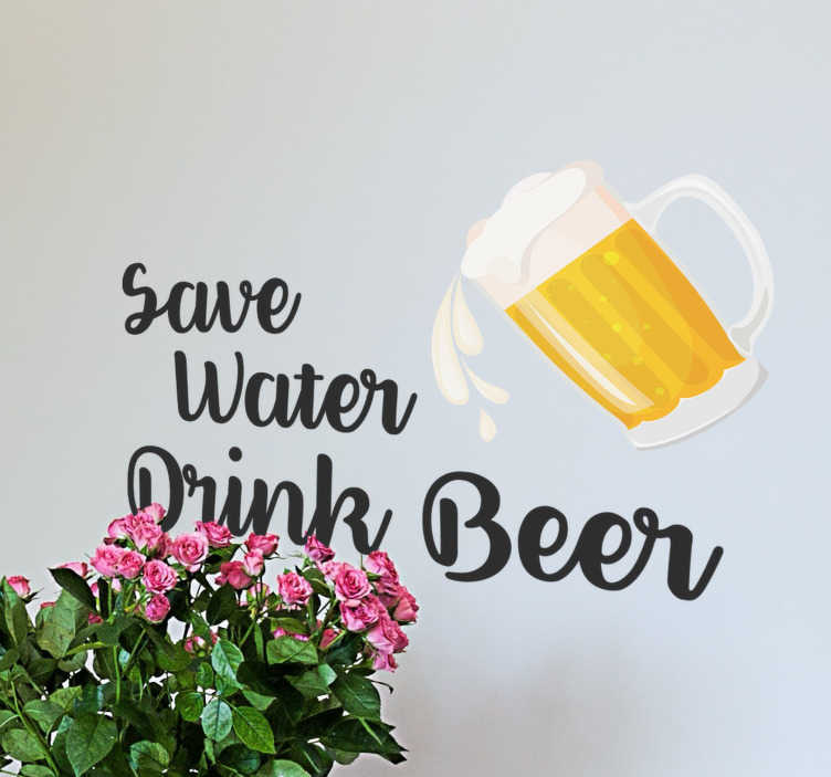 TenStickers. Text Aufkleber Save Water Drink Beer Trinkspruch. ''Save Water Drink Beer'' ist der Nachhaltigkeitsspruch als Wandtattoo für Ihr Zuhause oder Lokal. 24-/48h-Express-Versand