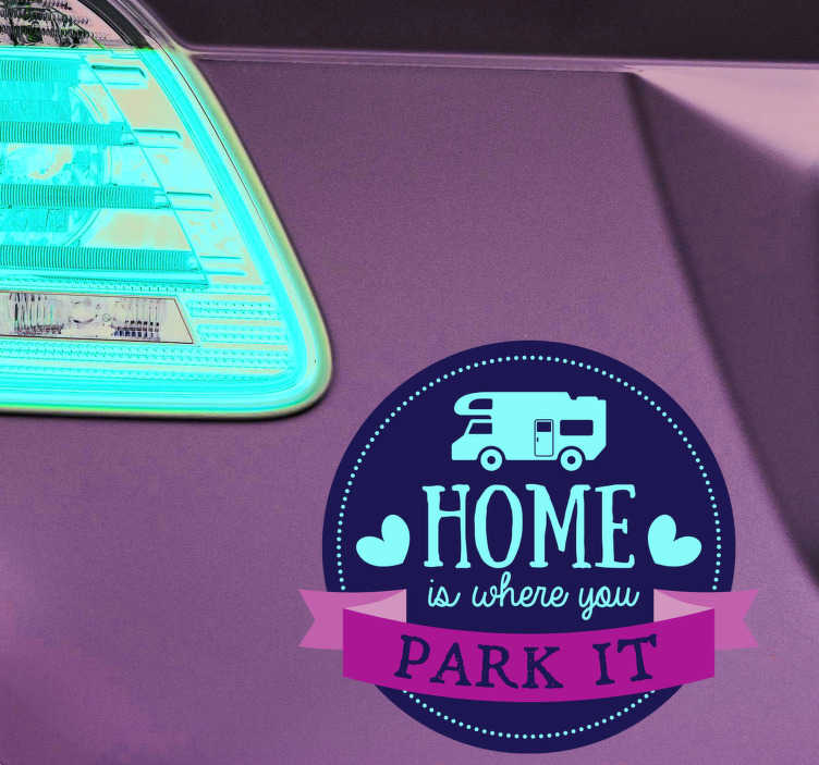 "TenStickers. Auto sticker Home is where you park it. Decoreer elk gewenst voertuig middels deze voertuig sticker met de tekst ""Home is where you park it"". Ervaren ontwerpteam."