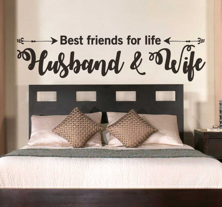 TenStickers. Husband and Wife Bed Sticker. Beautifully poignant headboard decal Everybody dreams of marrying somebody who also happens to be their best friend, which is why this sticker is perfect for happy couples!
