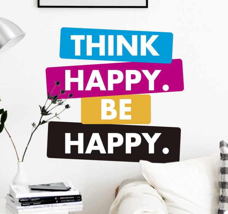 """TenStickers. Naklejka na ścianę """"Think happy. Be happy."""". Dzięki tej naklejce z napisem w języku angielskim """"Think happy, be happy"""" zmienisz swoje nastawienie do życia! Poczuj się zmotywowany do działania każdego dnia, dzięki tej naklejce! Spersonalizuj swoją naklejkę!"""