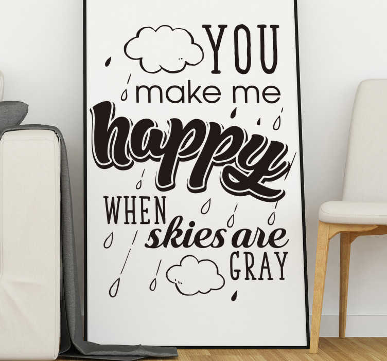 """TenStickers. Tekst muursticker You make me happy. """"You make me happy when skies are gray"""", een hartverwarmende tekst sticker die perfect aansluit in uw woning. Eenvoudig aan te brengen."""