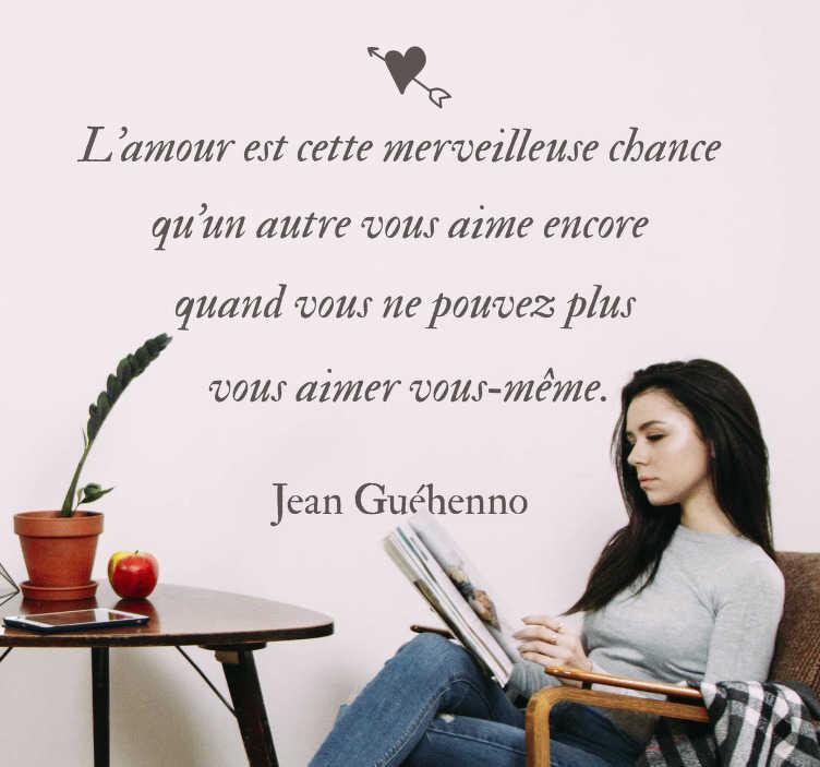 TenStickers. Sticker Littérature Belle Phrase Amour. Découvrez notre nouvel autocollant texte avec sa phrase d'amour de Jean Guéhenno pour un résultat romantique pour votre chambre ou salon. Promo Exclusives par email.
