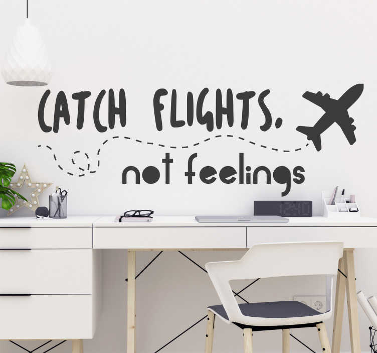 TenStickers. Catch Flights not Feelings Wall Text Sticker. Always remind yourself to catch flights not feelings, thanks to this fantastic wall sticker! +10,000 satisfied customers.