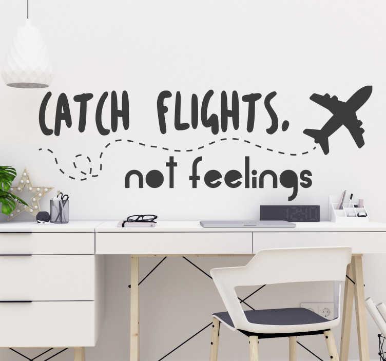 TenStickers. Sticker Motivation Catch Flights. Découvrez une nouvelle manière de vous donner de la motivation avec notre sticker voyage pour décorer une des pièces de votre maison pour un résultat garantit ! Promo Exclusives par email.