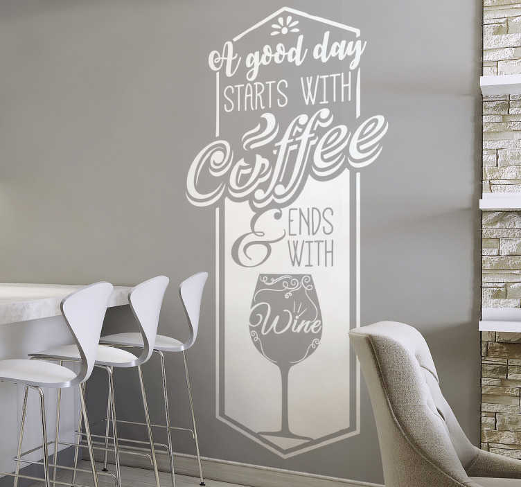 "TenVinilo. Vinilo pared frase café y vino. Original y elegante vinilo monocolor formado por la frase ""A good day starts with coffe and ends with wine"". Descuentos para nuevos usuarios."