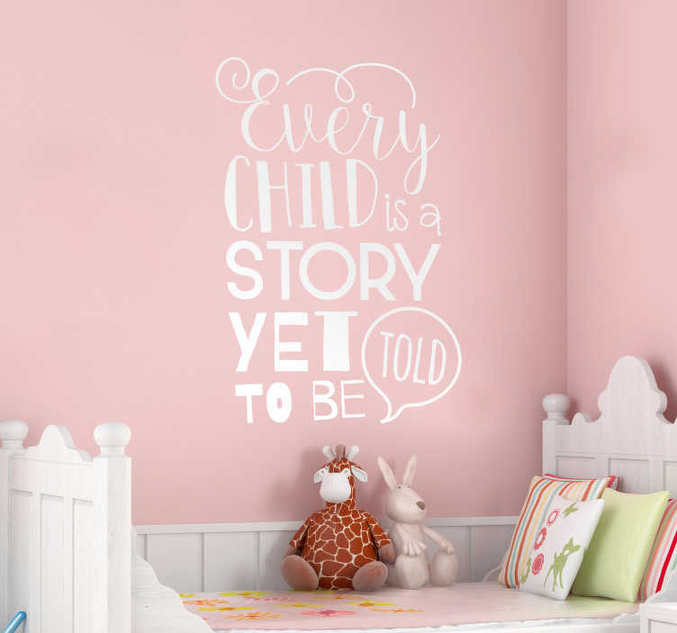 TenStickers. Every Child is a Story Wall Text Sticker. Furnish your child´s bedroom with this fantastic quote sticker! Easy to apply.