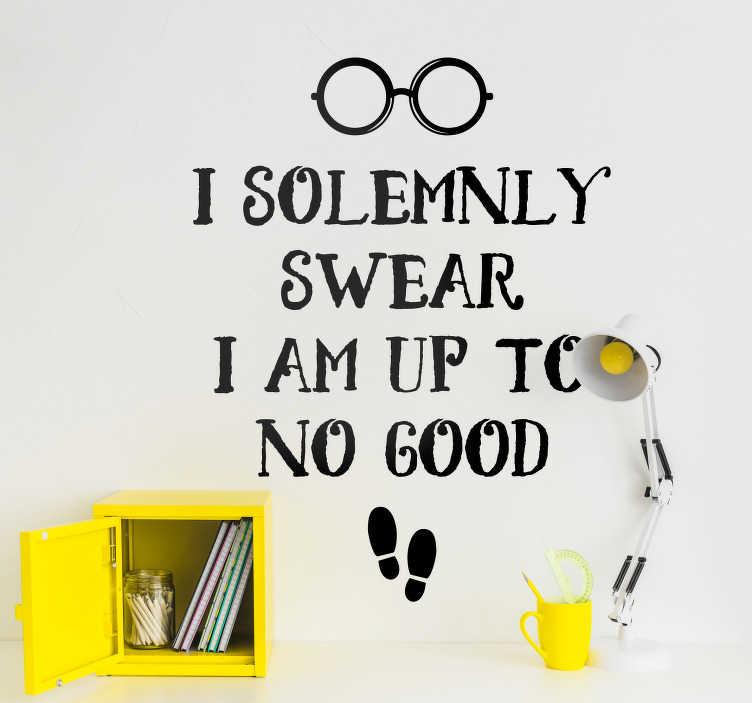 TenStickers. Harry Potter Quote Muursticker. I solemnly swear I am up to no good! Ideale sticker voor de echte Harry Potter fans die een eerbetoon willen brengen aan de film! +10.000 tevreden klanten.