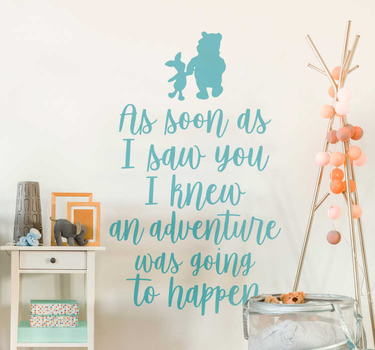 TenStickers. Winnie the Pooh Adventure Quote Wall Sticker. Decorate the wall of your home with this fantastic Winnie the Pooh quote sticker! Choose your size.