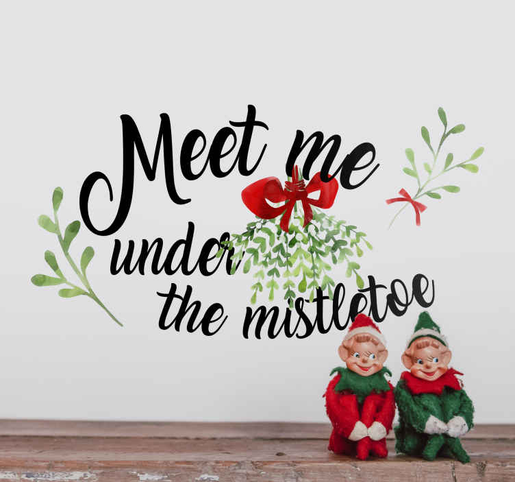 TenStickers. Meet me Under the Mistletoe Christmas Sticker. Provide a festive touch to your home with this romantic mistletoe themed wall sticker! Anti-bubble vinyl.