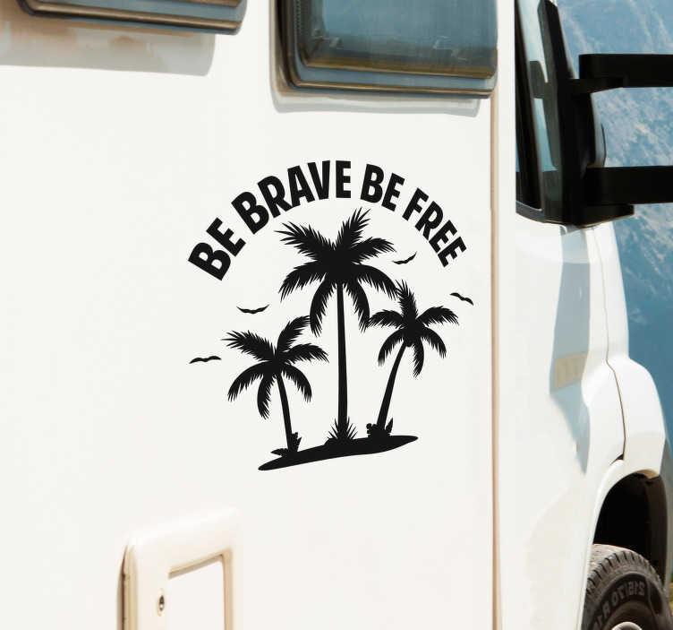 """TenVinilo. Vinilo frase palmeras para caravana. Original pegatina adhesiva formada por la ilustración de tres palmeras acompañadas de la frase """"Be brave be free"""". Precios imbatibles."""