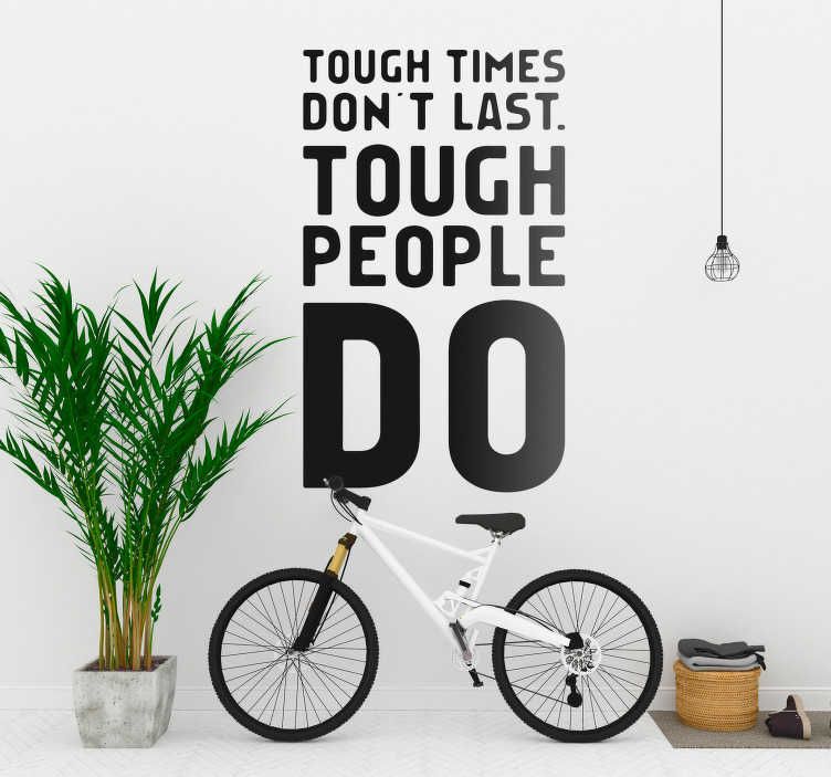 TenStickers. Tough Times Don´t Last Wall Text Sticker. Decorate your wall with this magnificently inspiring and motivational wall sticker, perfect for anyone experiencing a tough time! Sign up for 10% off.