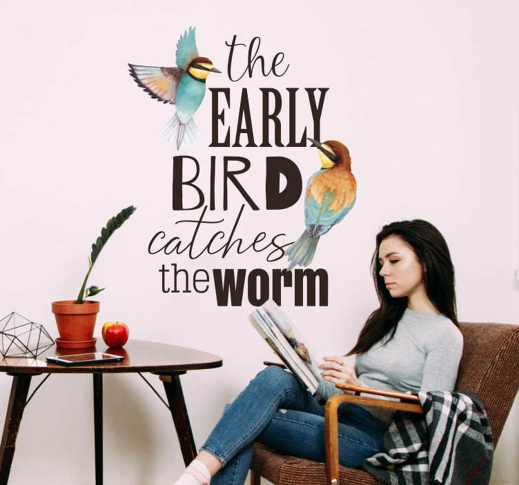 TenStickers. Early Bird Refrain Living Room Wall Decor. Promote the art of being early with the refrain shown by this absolutely fantastic wall text sticker! +10,000 satisfied customers.